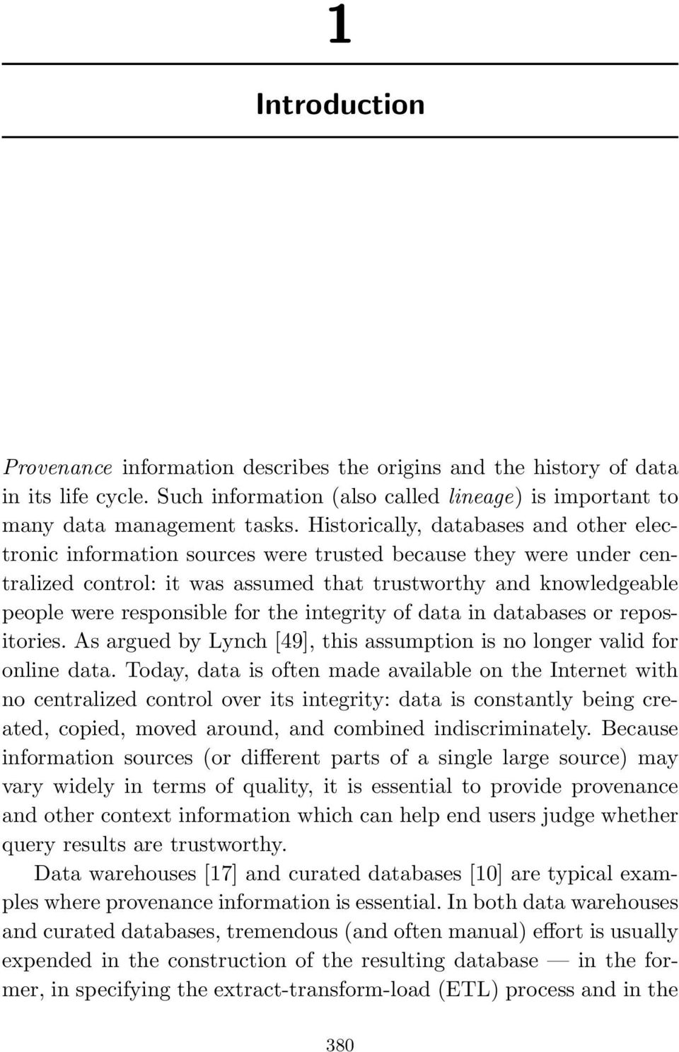 for the integrity of data in databases or repositories. As argued by Lynch [49], this assumption is no longer valid for online data.