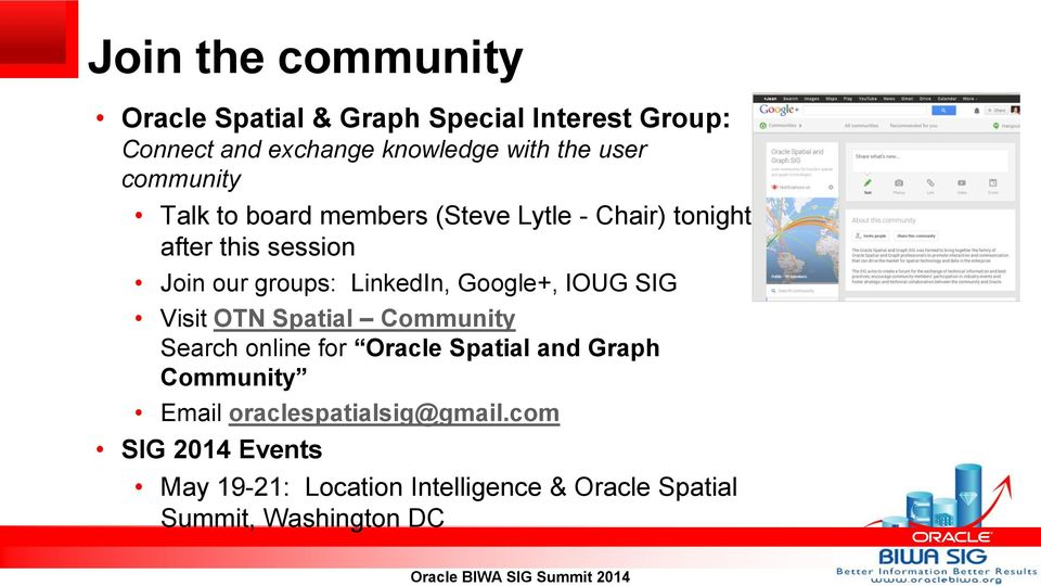 LinkedIn, Google+, IOUG SIG Visit OTN Spatial Community Search online for Oracle Spatial and Graph Community