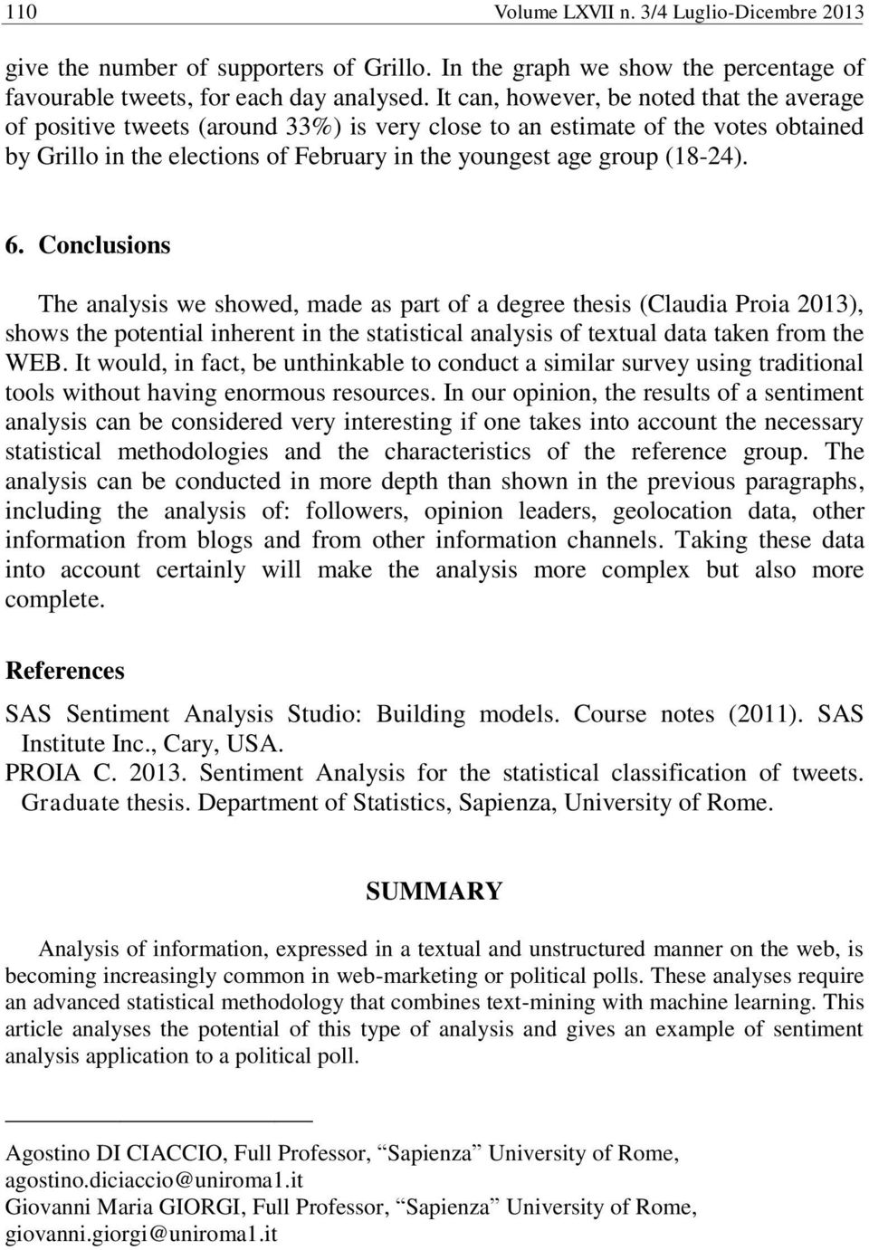 6. Conclusions The analysis we showed, made as part of a degree thesis (Claudia Proia 2013), shows the potential inherent in the statistical analysis of textual data taken from the WEB.