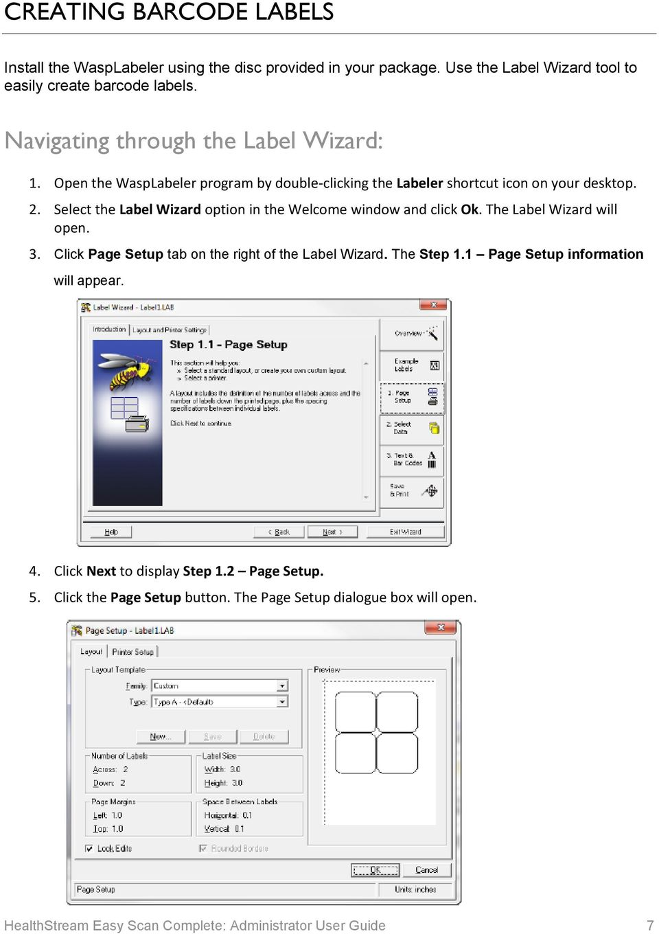 Select the Label Wizard option in the Welcome window and click Ok. The Label Wizard will open. 3. Click Page Setup tab on the right of the Label Wizard. The Step 1.