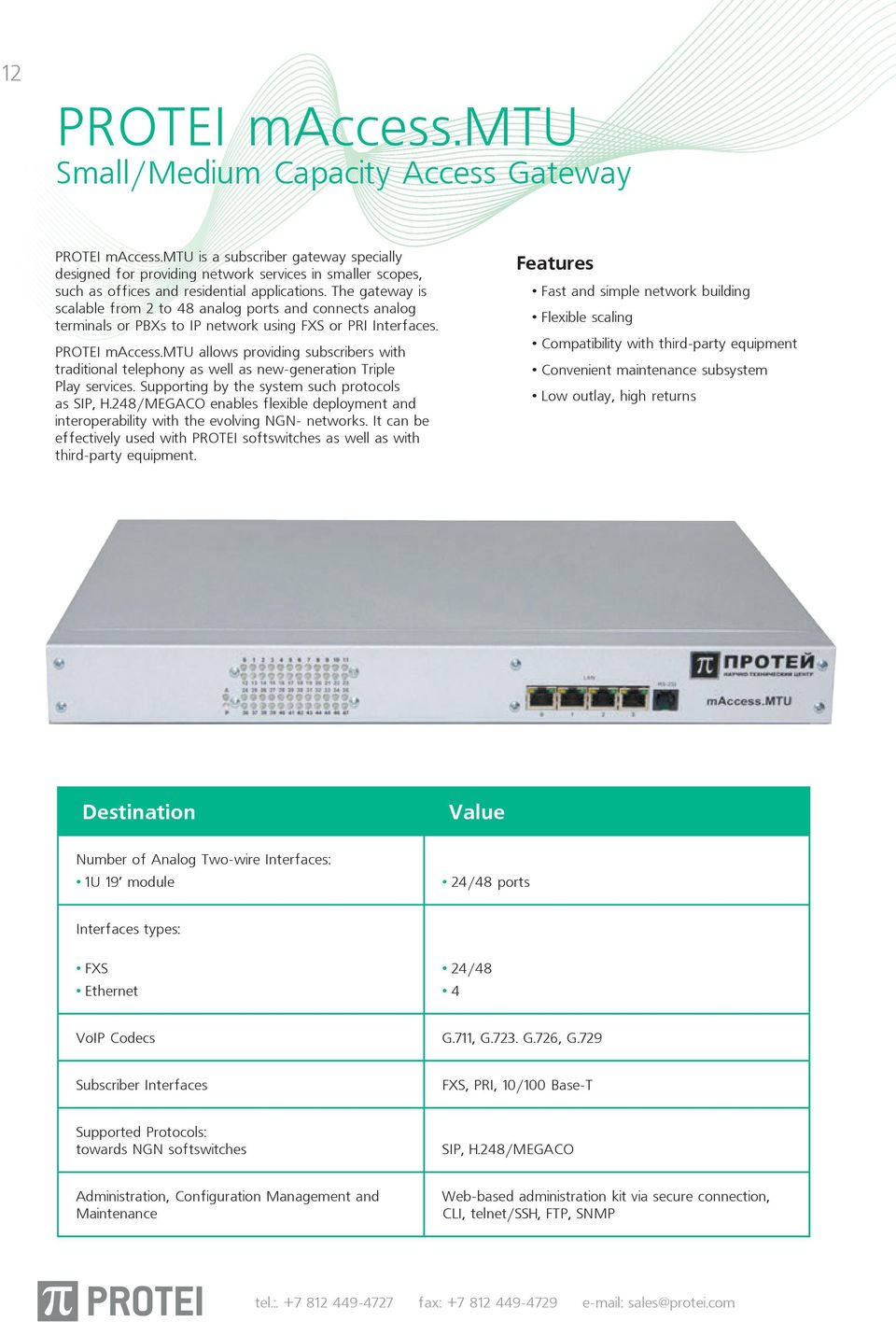 The gateway is scalable from 2 to 48 analog ports and connects analog terminals or PBXs to IP network using FXS or PRI Interfaces. PROTEI maccess.