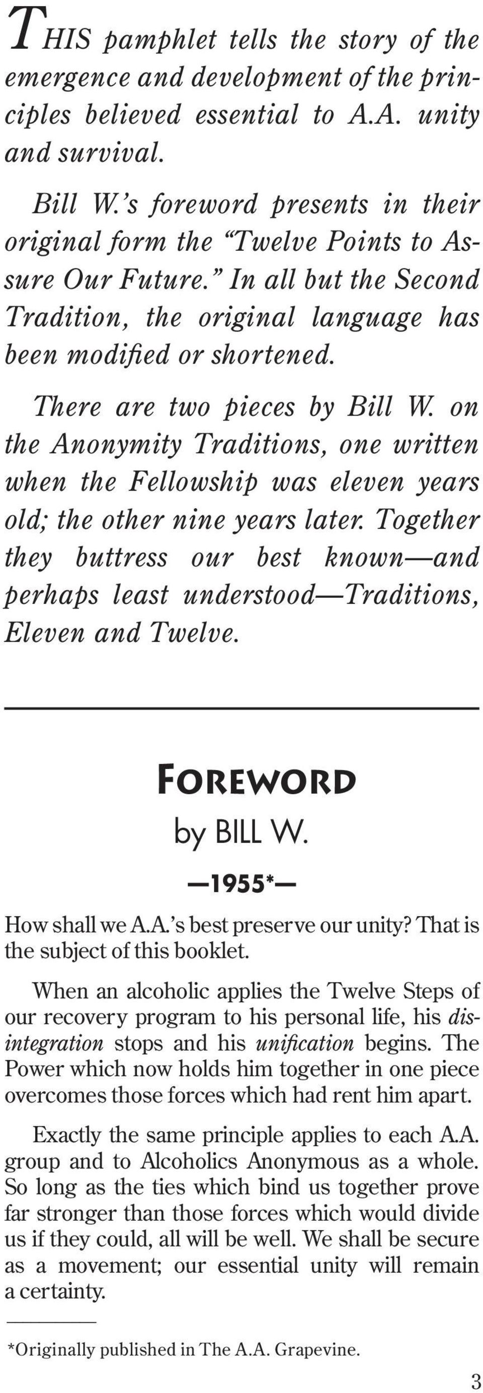 There are two pieces by Bill W. on the Anonymity Traditions, one written when the Fellowship was eleven years old; the other nine years later.