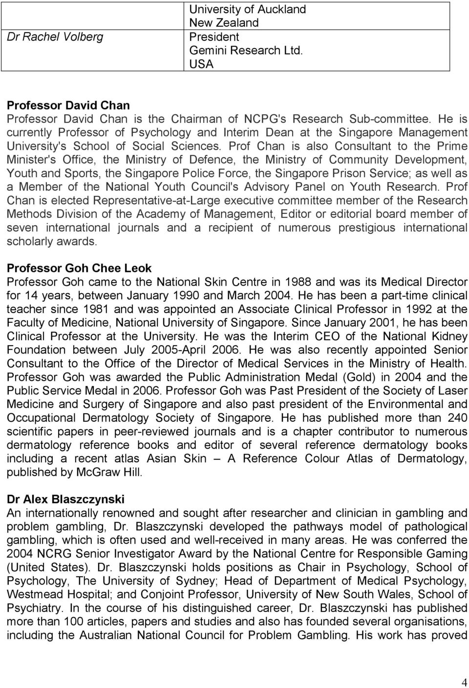 Prof Chan is also Consultant to the Prime Minister's Office, the Ministry of Defence, the Ministry of Community Development, Youth and Sports, the Singapore Police Force, the Singapore Prison