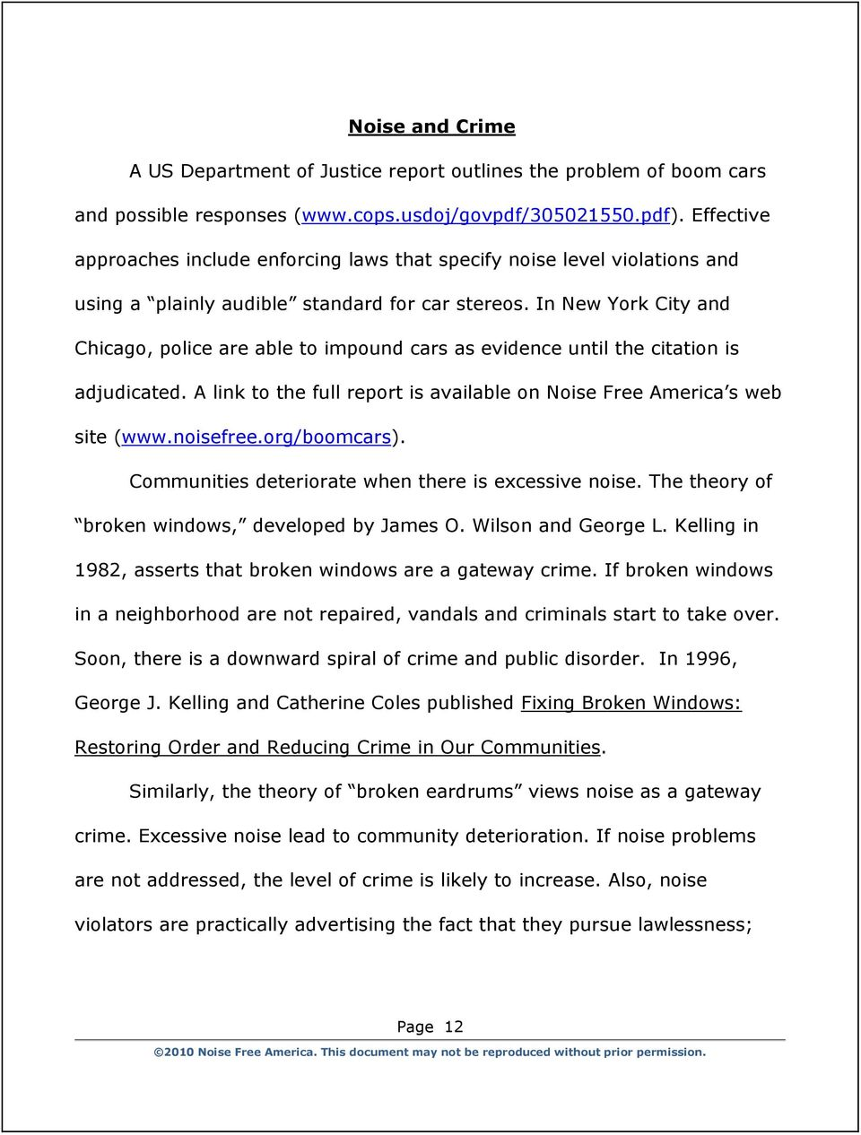 In New York City and Chicago, police are able to impound cars as evidence until the citation is adjudicated. A link to the full report is available on Noise Free America s web site (www.noisefree.