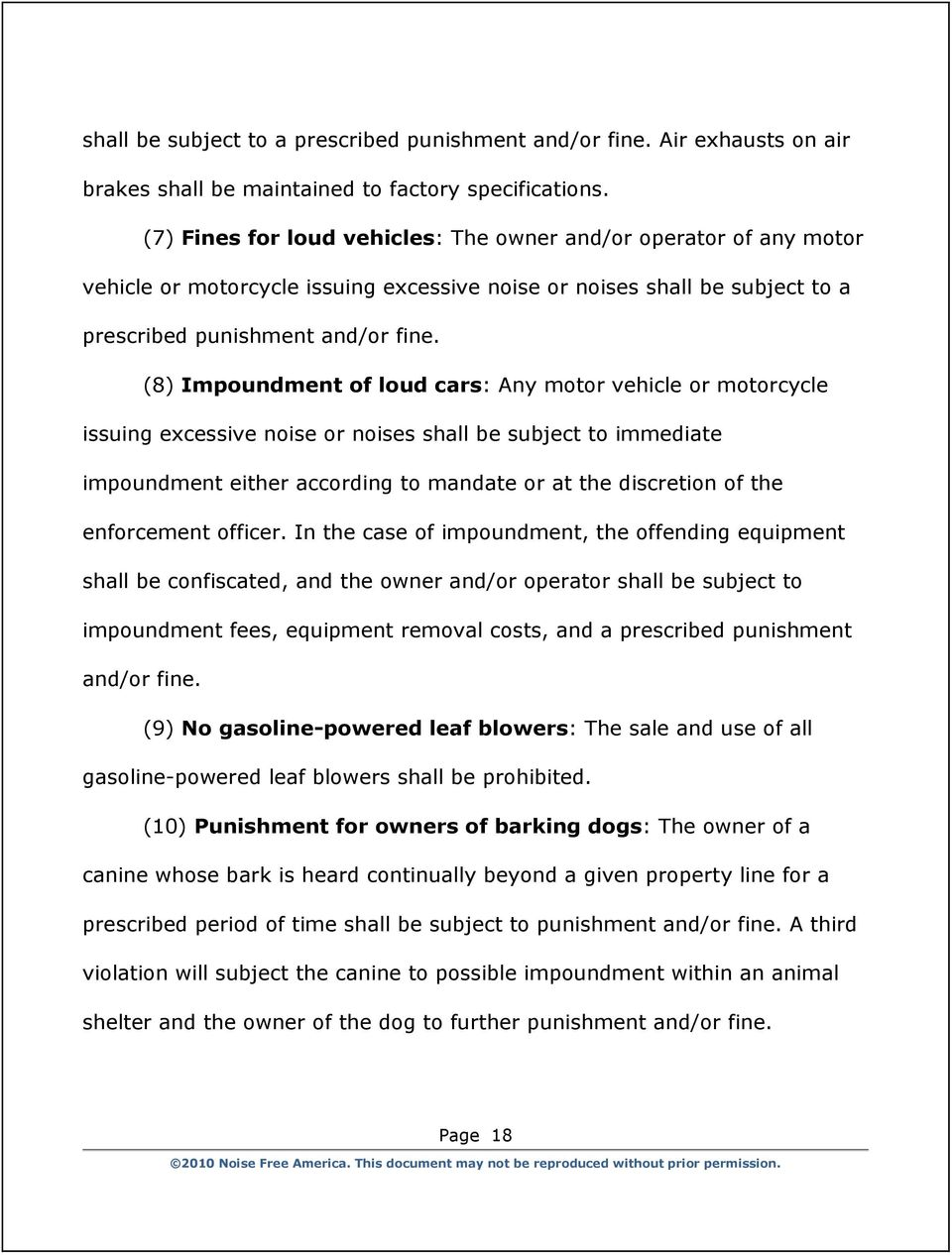(8) Impoundment of loud cars: Any motor vehicle or motorcycle issuing excessive noise or noises shall be subject to immediate impoundment either according to mandate or at the discretion of the