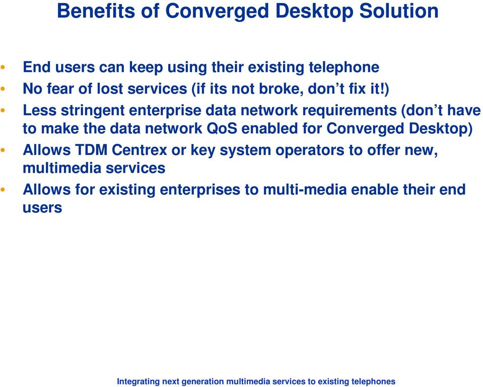 ) Less stringent enterprise data network requirements (don t have to make the data network QoS enabled