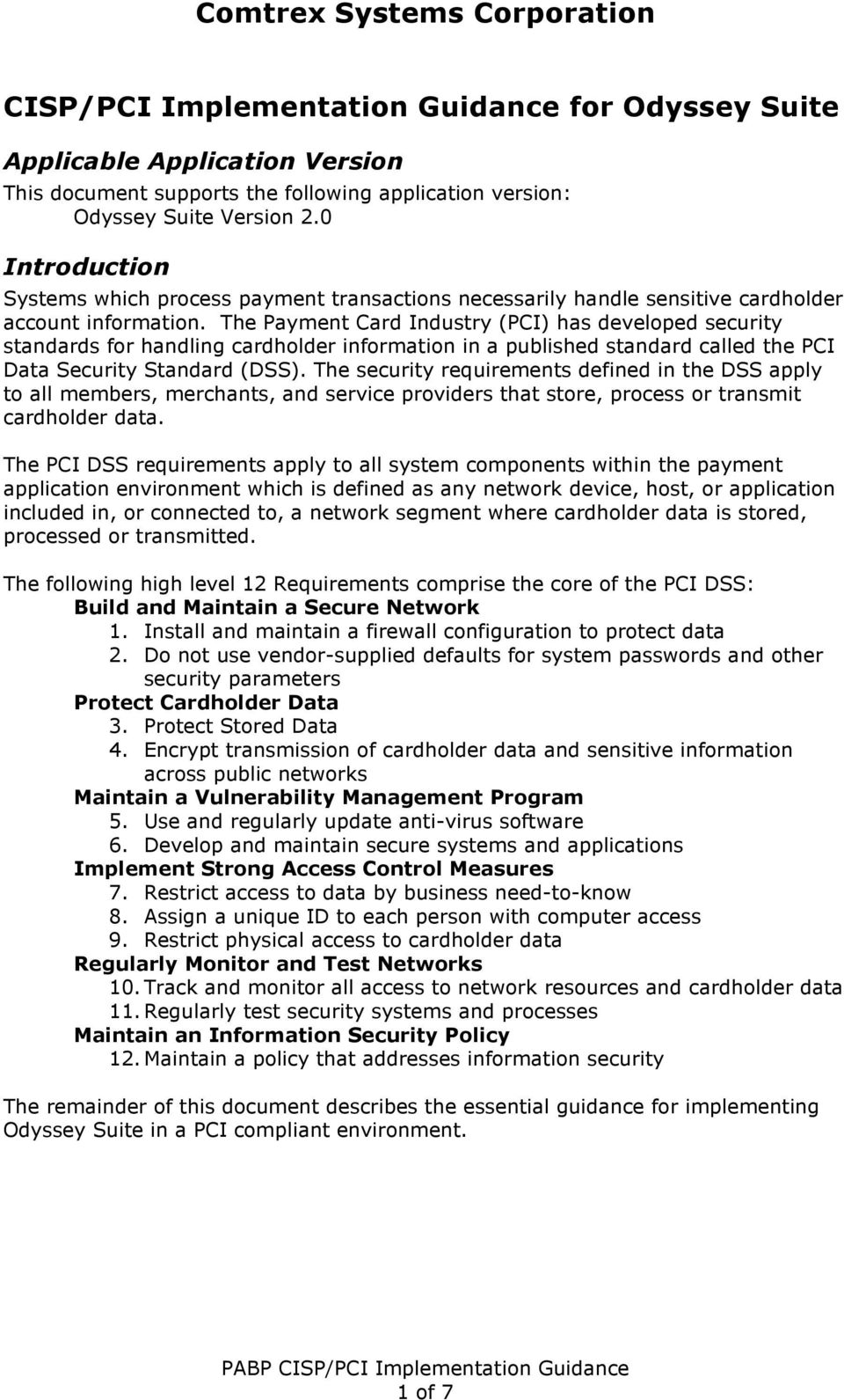 The Payment Card Industry (PCI) has develped security standards fr handling cardhlder infrmatin in a published standard called the PCI Data Security Standard (DSS).