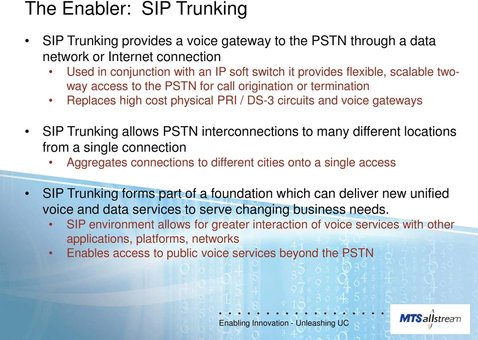 locations from a single connection Aggregates connections to different cities onto a single access SIP Trunking forms part of a foundation which can deliver new unified voice and data