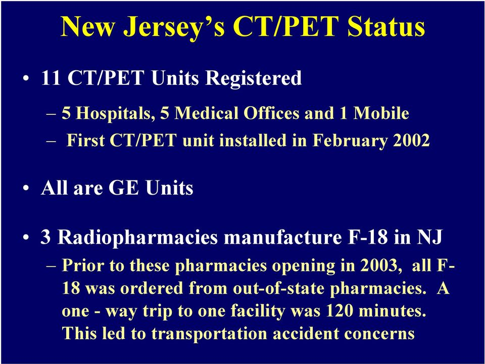 in NJ Prior to these pharmacies opening in 2003, all F- 18 was ordered from out-of-state