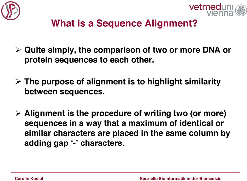 The purpose of alignment is to highlight similarity between sequences.