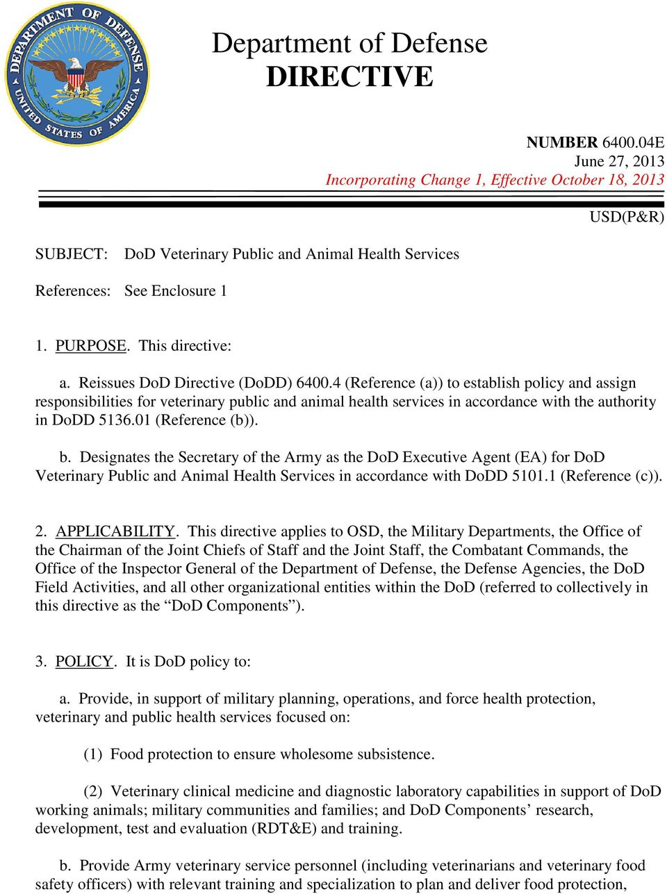Reissues DoD Directive (DoDD) 6400.4 (Reference (a)) to establish policy and assign responsibilities for veterinary public and animal health services in accordance with the authority in DoDD 5136.