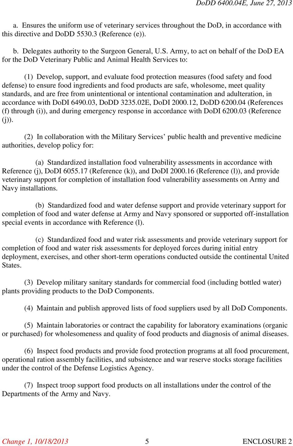 Army, to act on behalf of the DoD EA for the DoD Veterinary Public and Animal Health Services to: (1) Develop, support, and evaluate food protection measures (food safety and food defense) to ensure
