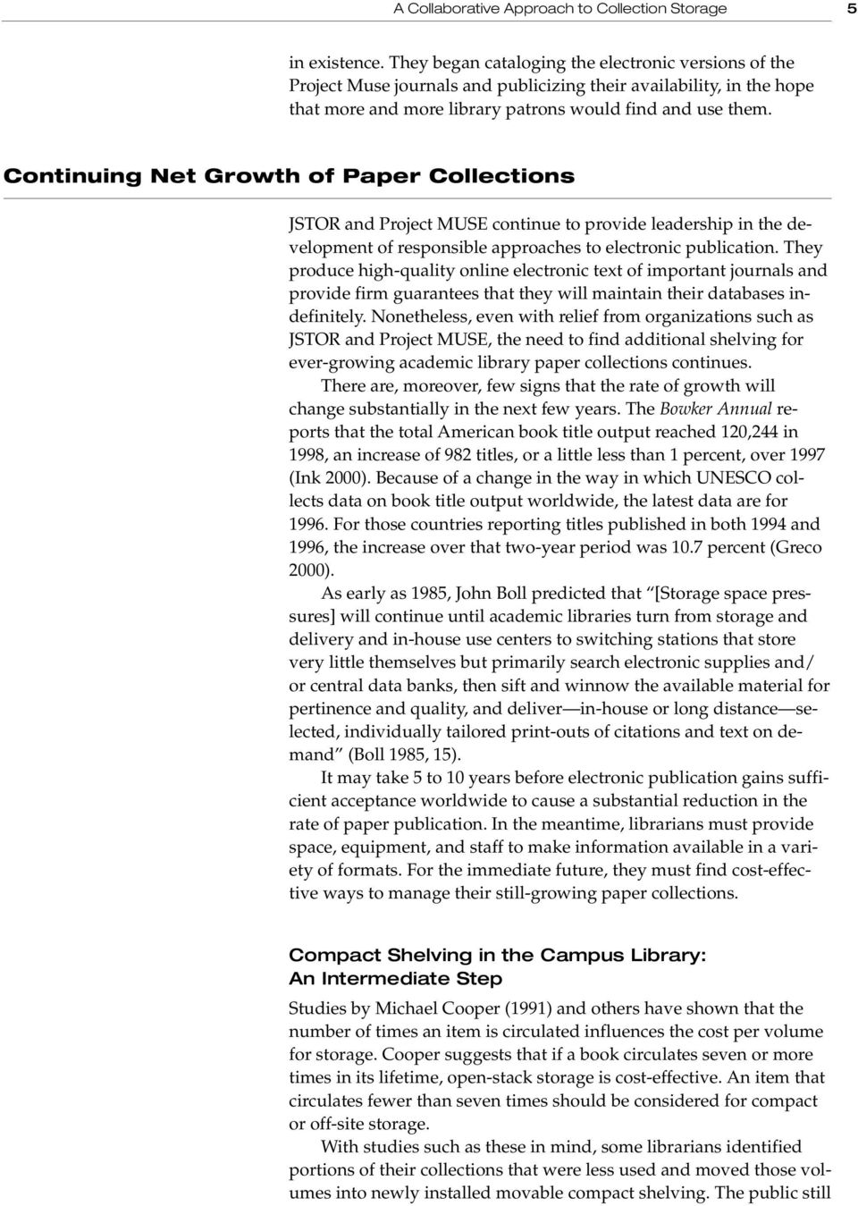 Continuing Net Growth of Paper Collections JSTOR and Project MUSE continue to provide leadership in the development of responsible approaches to electronic publication.