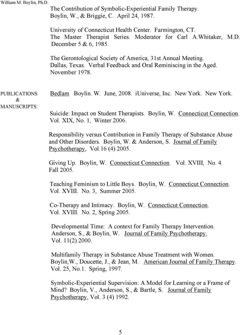 PUBLICATIONS & MANUSCRIPTS: Bedlam Boylin. W. June, 2008. iuniverse, Inc. New York. New York. Suicide: Impact on Student Therapists. Boylin, W. Connecticut Connection. Vol. XIX, No. 1, Winter 2006.