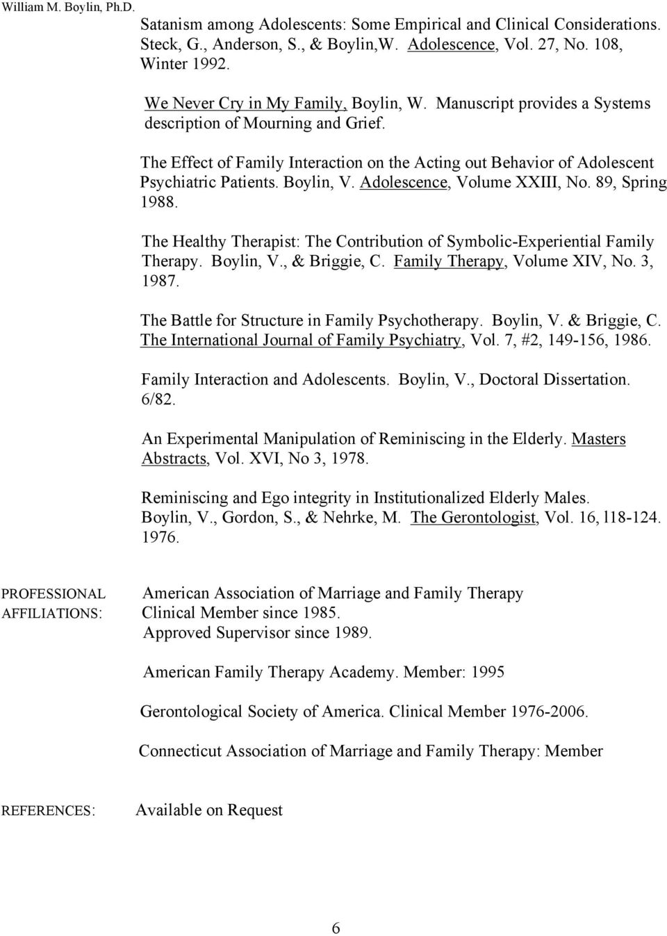 Adolescence, Volume XXIII, No. 89, Spring 1988. The Healthy Therapist: The Contribution of Symbolic-Experiential Family Therapy. Boylin, V., & Briggie, C. Family Therapy, Volume XIV, No. 3, 1987.
