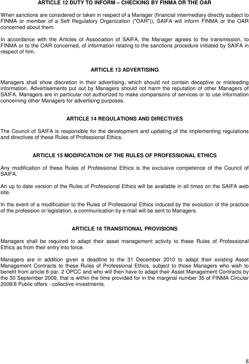 In accordance with the Articles of Association of SAIFA, the Manager agrees to the transmission, to FINMA or to the OAR concerned, of information relating to the sanctions procedure initiated by