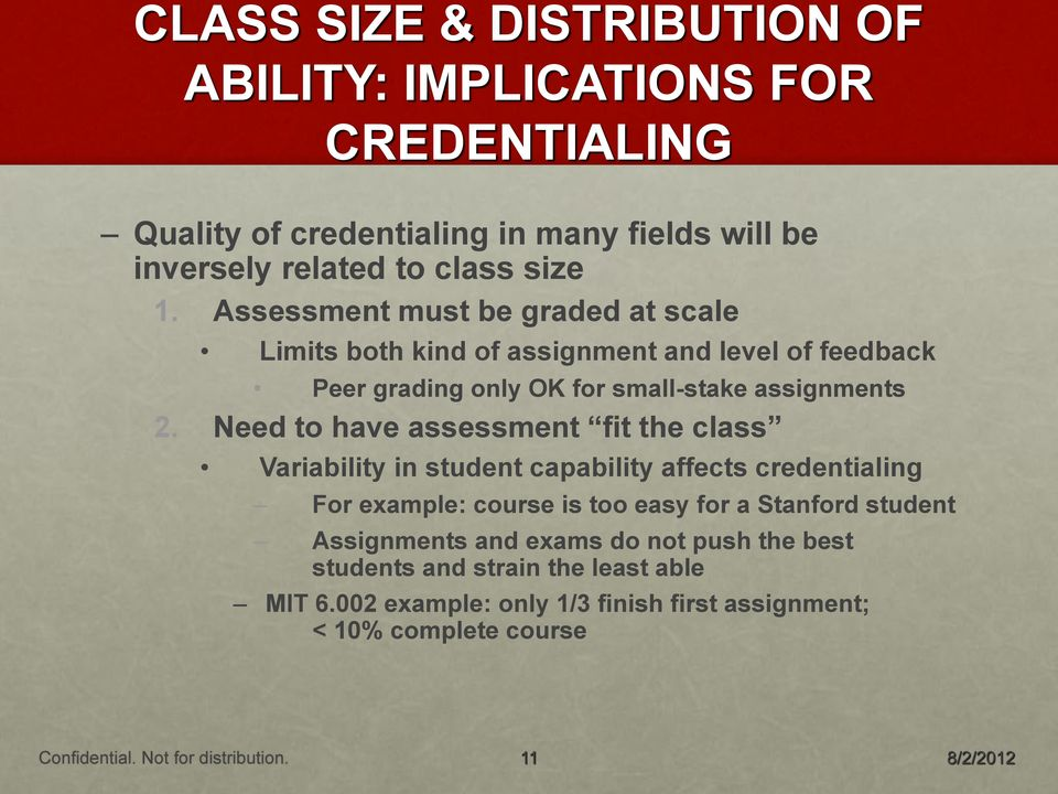 Need to have assessment fit the class Variability in student capability affects credentialing For example: course is too easy for a Stanford student Assignments
