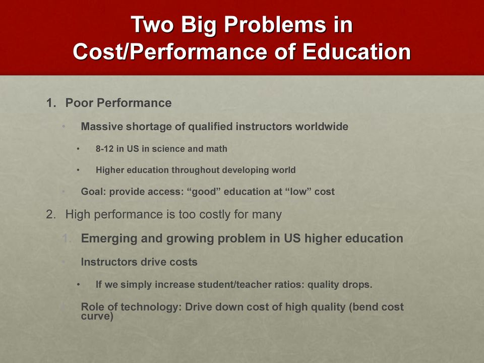 throughout developing world Goal: provide access: good education at low cost 2. High performance is too costly for many 1.