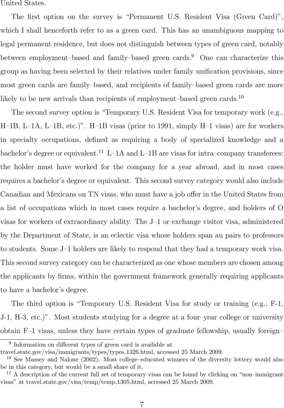 9 One can characterize this group as having been selected by their relatives under family unification provisions, since most green cards are family based, and recipients of family based green cards