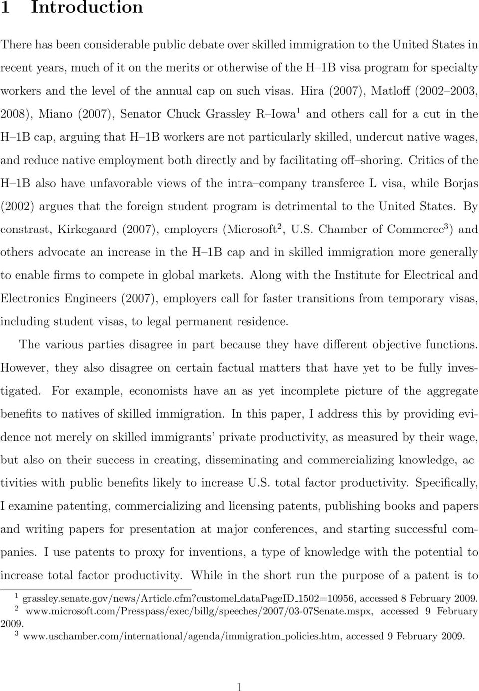 Hira (2007), Matloff (2002 2003, 2008), Miano (2007), Senator Chuck Grassley R Iowa 1 and others call for a cut in the H 1B cap, arguing that H 1B workers are not particularly skilled, undercut