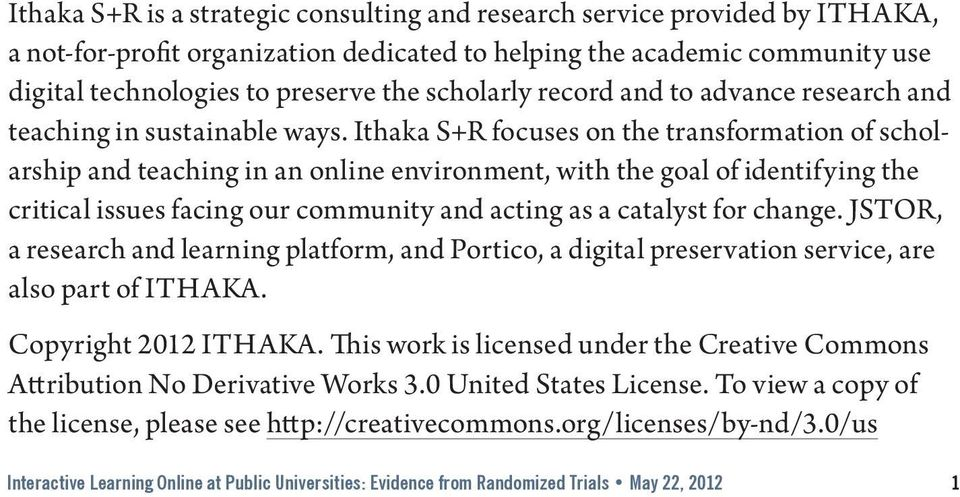 Ithaka S+R focuses on the transformation of scholarship and teaching in an online environment, with the goal of identifying the critical issues facing our community and acting as a catalyst for