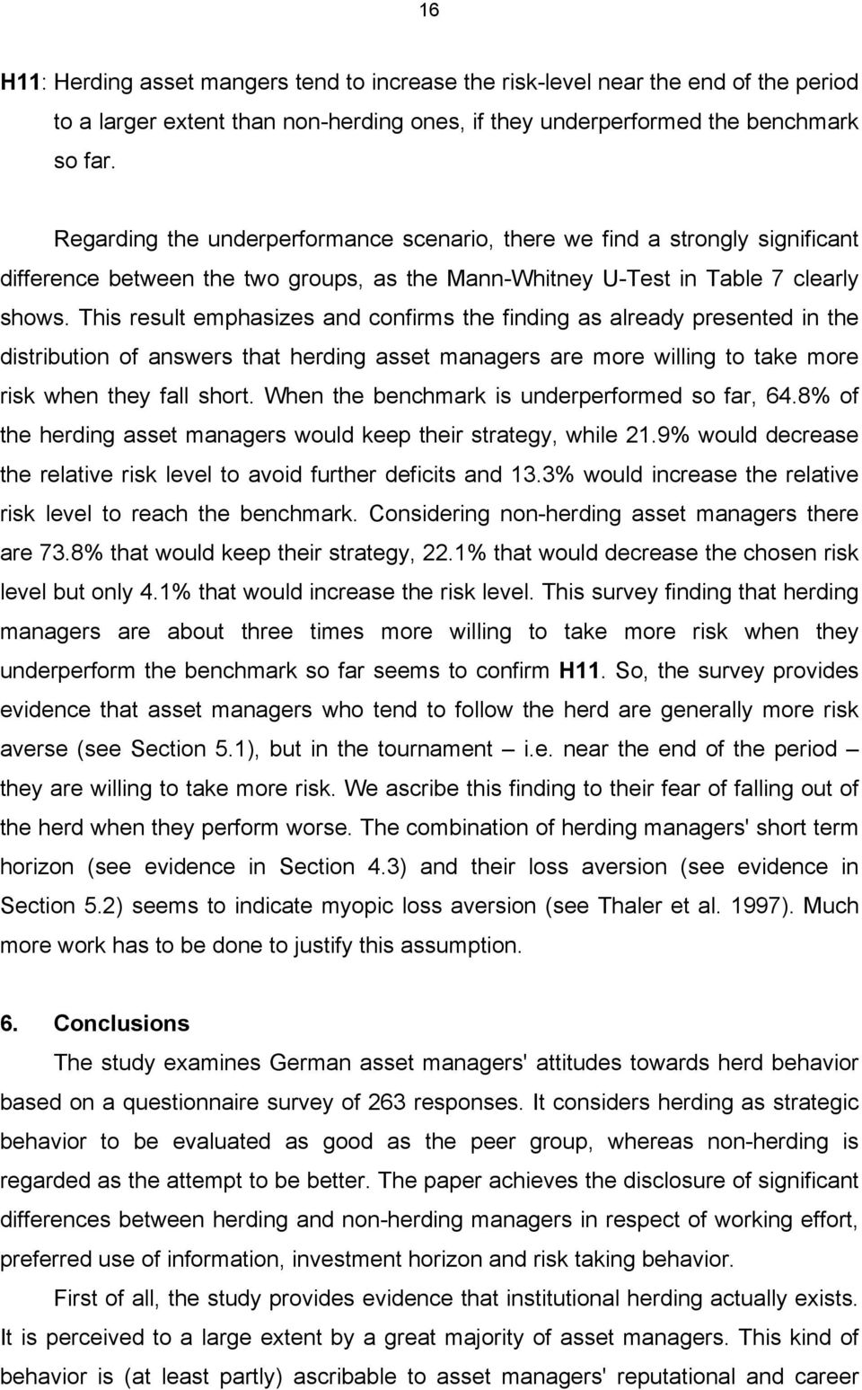 This result emphasizes and confirms the finding as already presented in the distribution of answers that herding asset managers are more willing to take more risk when they fall short.