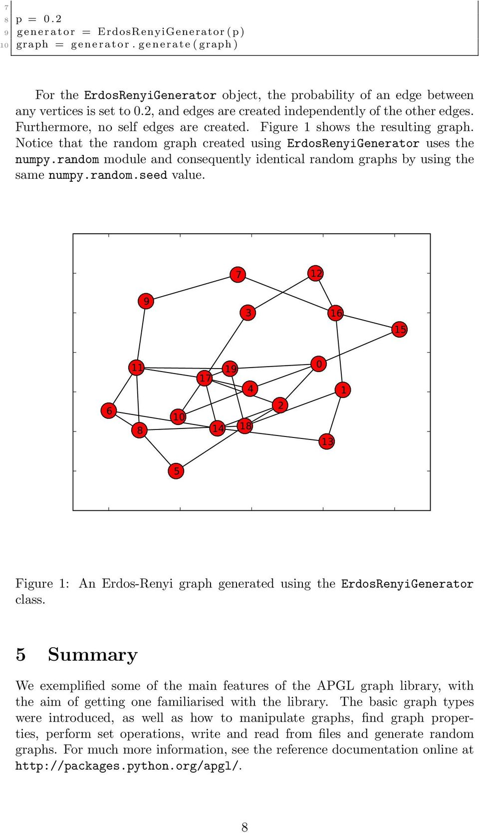 Furthermore, no self edges are created. Figure 1 shows the resulting graph. Notice that the random graph created using ErdosRenyiGenerator uses the numpy.