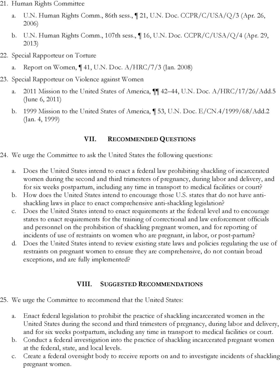 2011 Mission to the United States of America, 42 44, U.N. Doc. A/HRC/17/26/Add.5 (June 6, 2011) b. 1999 Mission to the United States of America, 53, U.N. Doc. E/CN.4/1999/68/Add.2 (Jan. 4, 1999) VII.