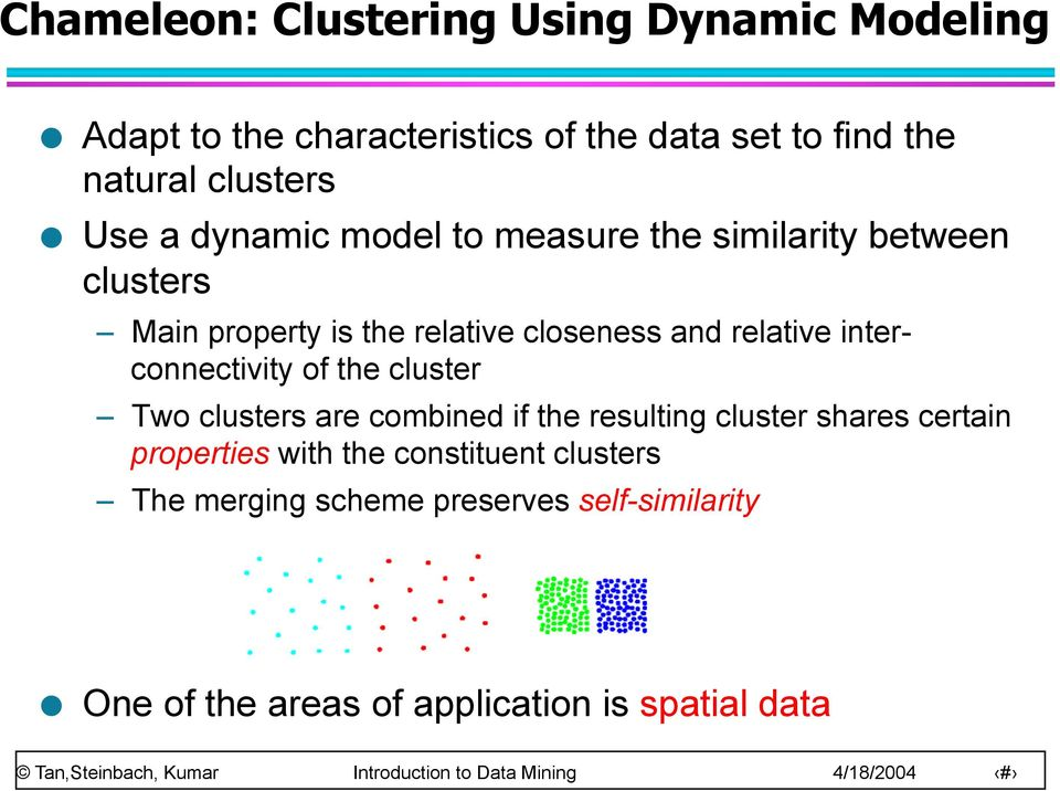 relative interconnectivity of the cluster Two clusters are combined if the resulting cluster shares certain