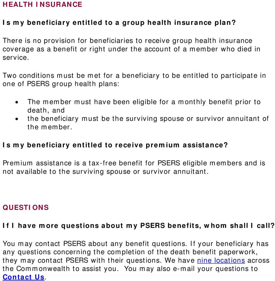 Two conditions must be met for a beneficiary to be entitled to participate in one of PSERS group health plans: The member must have been eligible for a monthly benefit prior to death, and the
