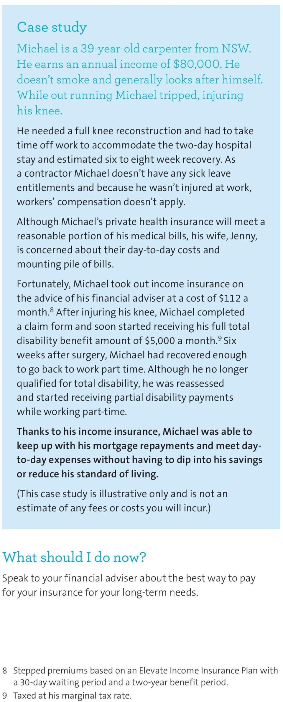 As a contractor Michael doesn t have any sick leave entitlements and because he wasn t injured at work, workers compensation doesn t apply.