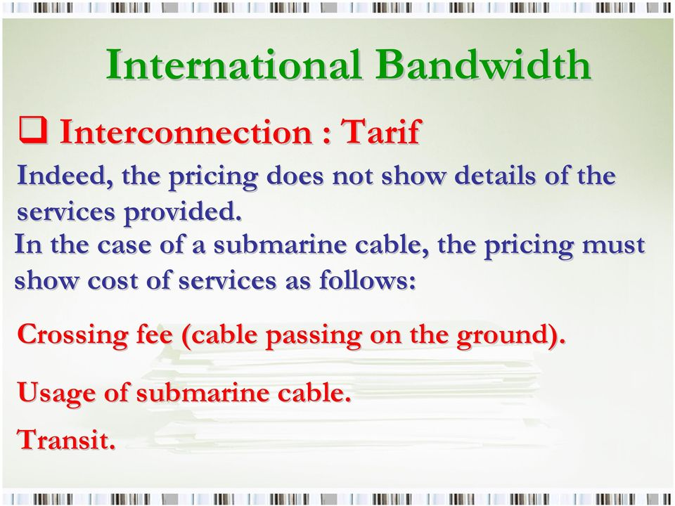 In the case of a submarine cable,, the pricing must show cost of