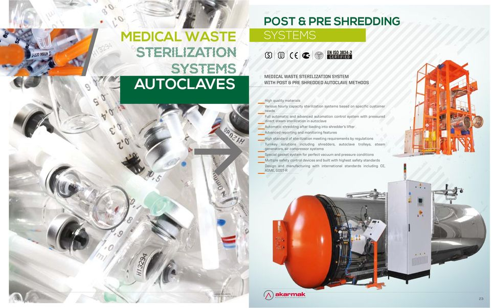 reporting and monitoring features High standard of sterilization meeting requirements by regulations Turnkey solutions including shredders, autoclave trolleys, steam generators, air compressor