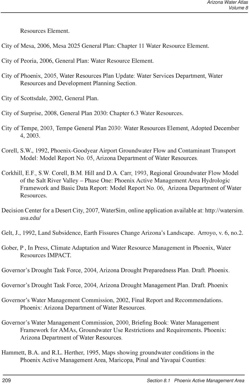 City of Surprise, 2008, General Plan 2030: Chapter 6.3 Water Resources. City of Tempe, 2003, Tempe General Plan 2030: Water Resources Element, Adopted December 4, 2003. Corell, S.W., 1992, Phoenix-Goodyear Airport Groundwater Flow and Contaminant Transport Model: Model Report No.