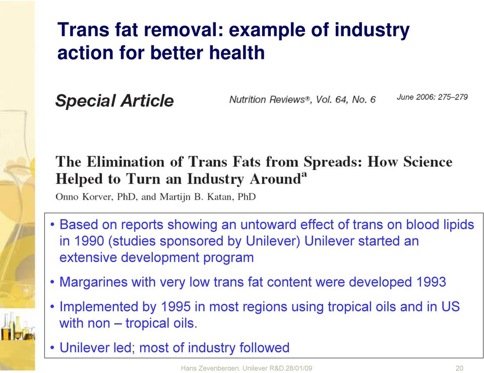 Margarines with very low trans fat content were developed 1993 Implemented by 1995 in most regions using tropical