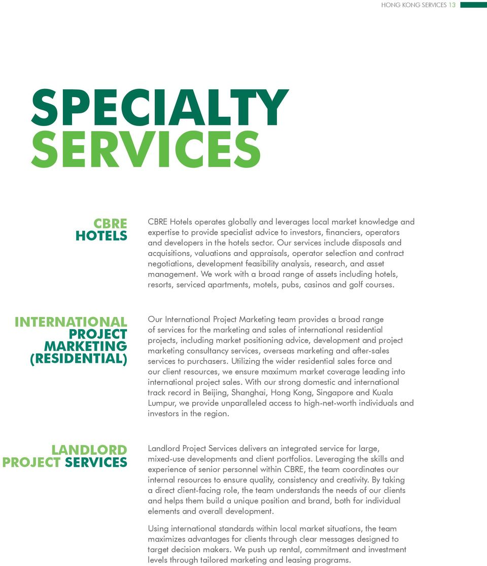 Our services include disposals and acquisitions, valuations and appraisals, operator selection and contract negotiations, development feasibility analysis, research, and asset management.