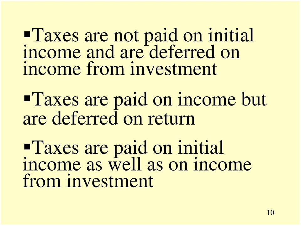 taxes are paid on income but are deferred on return!