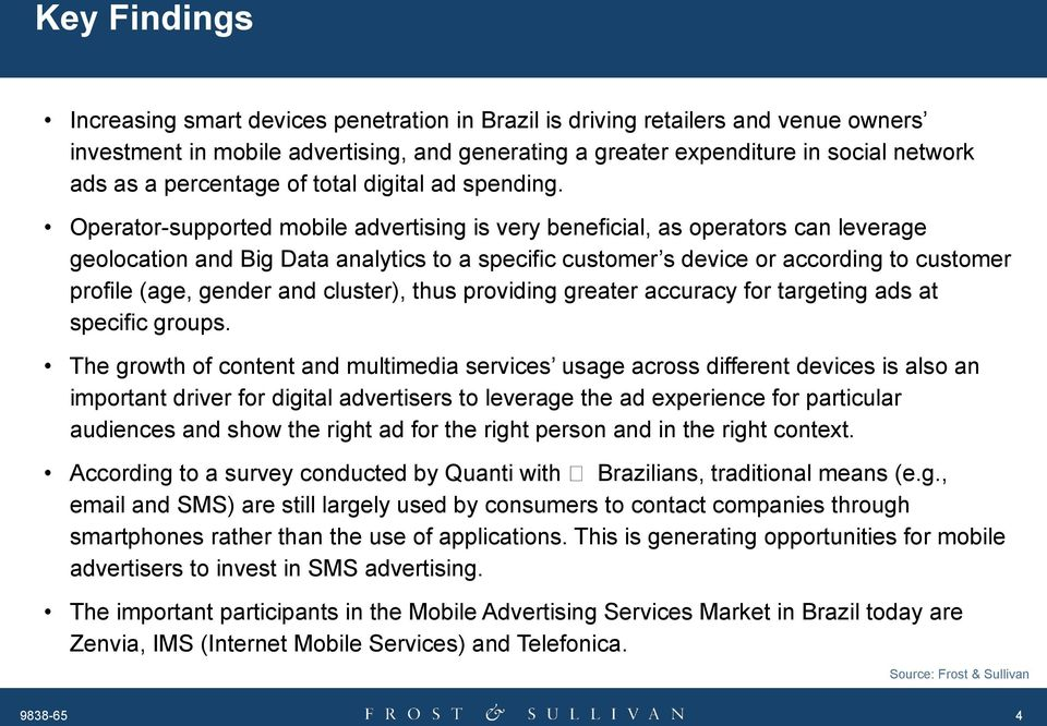 Operator-supported mobile advertising is very beneficial, as operators can leverage geolocation and Big Data analytics to a specific customer s device or according to customer profile (age, gender