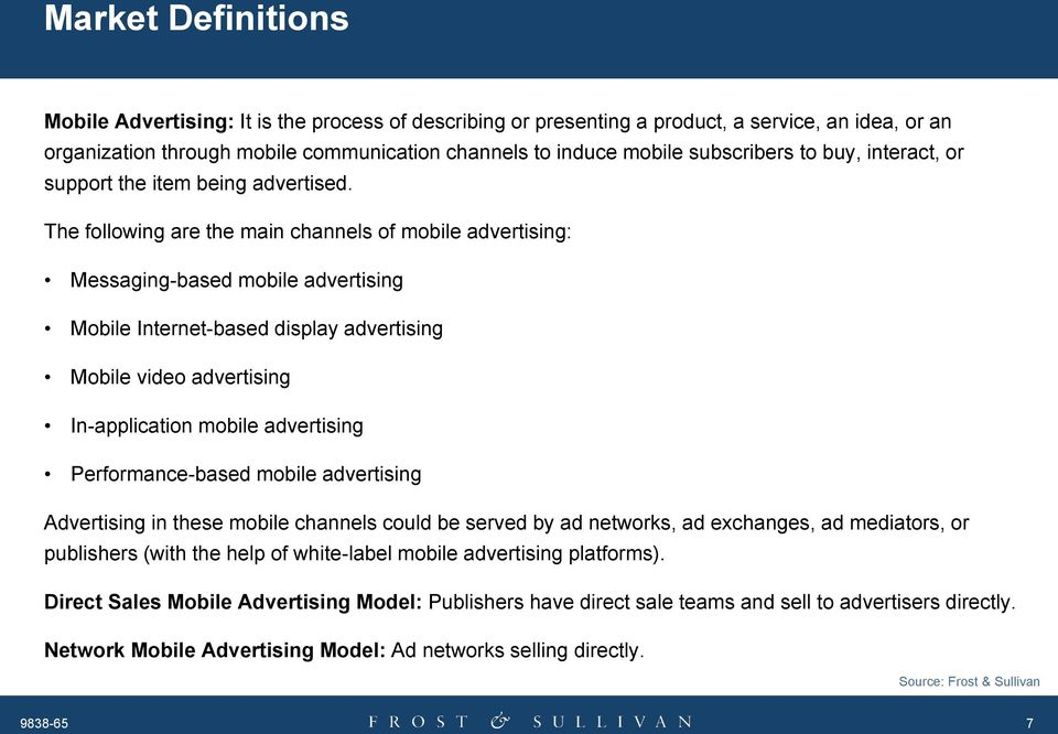 The following are the main channels of mobile advertising: Messaging-based mobile advertising Mobile Internet-based display advertising Mobile video advertising In-application mobile advertising