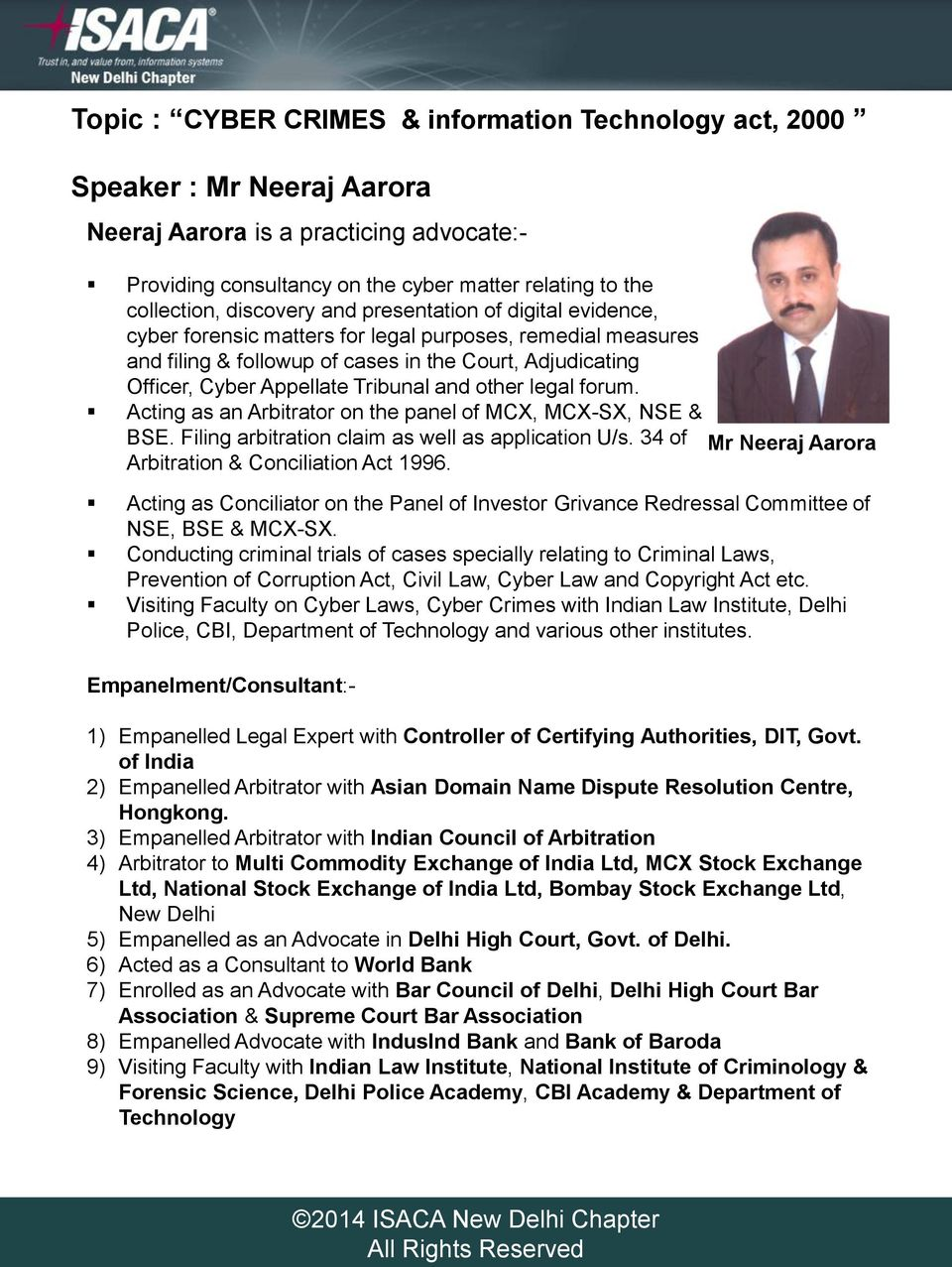 Tribunal and other legal forum. Acting as an Arbitrator on the panel of MCX, MCX-SX, NSE & BSE. Filing arbitration claim as well as application U/s.