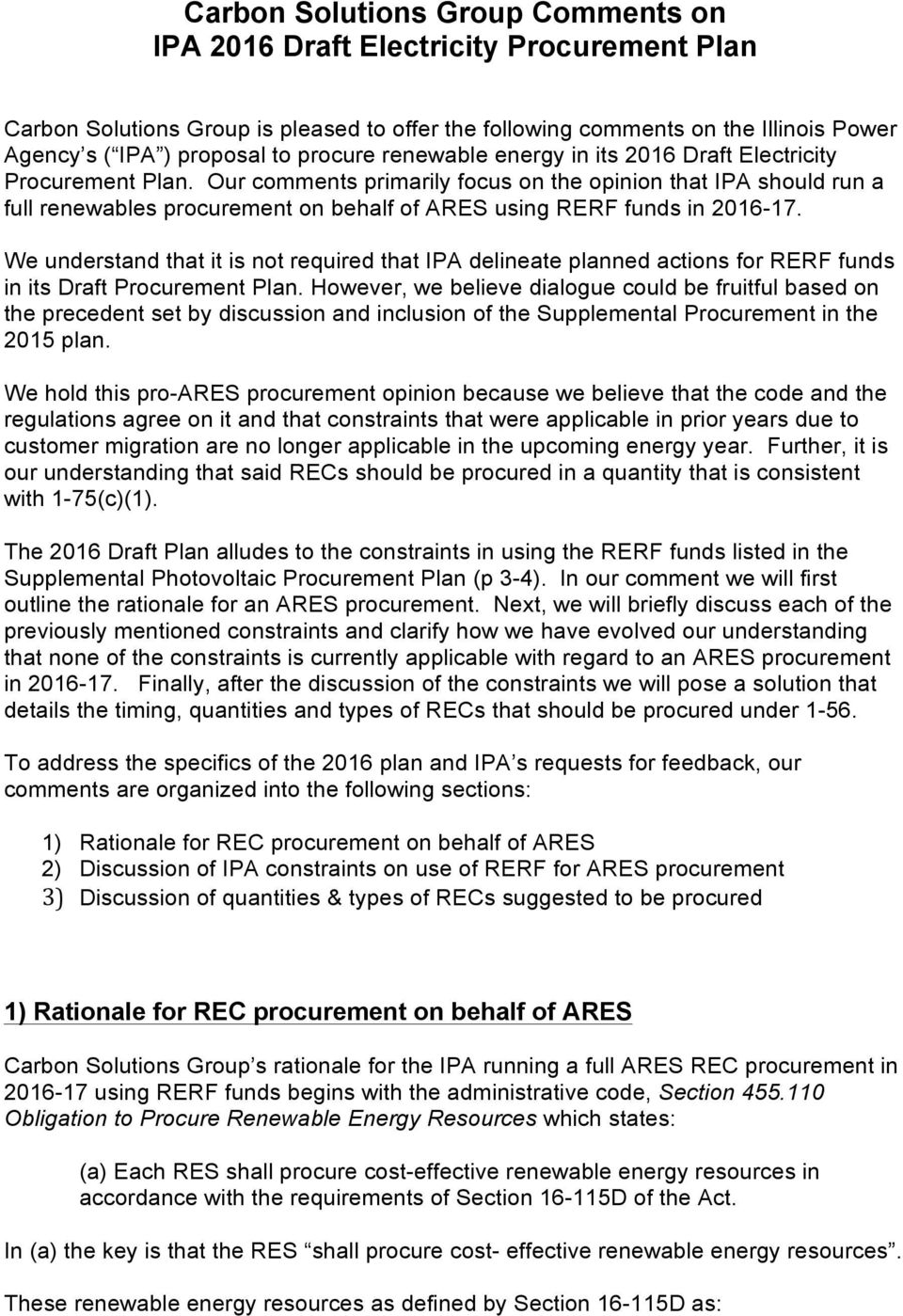 Our comments primarily focus on the opinion that IPA should run a full renewables procurement on behalf of ARES using RERF funds in 2016-17.