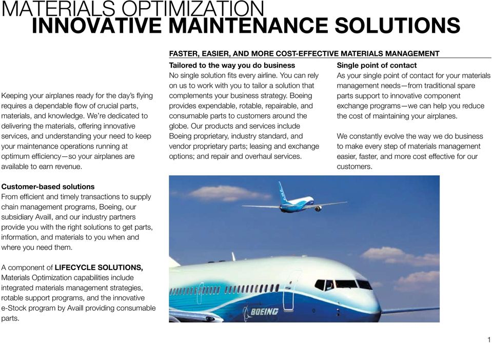 available to earn revenue. FASTER, EASIER, AND MORE COST-EFFECTIVE MATERIALS MANAGEMENT Tailored to the way you do business No single solution fits every airline.