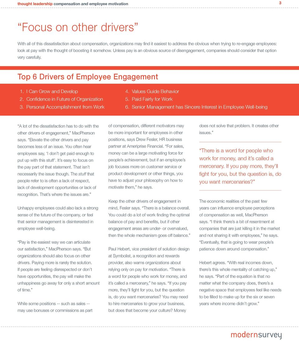 Top 6 Drivers of Employee Engagement 1. I Can Grow and Develop 2. Confidence in Future of Organization 3. Personal Accomplishment from Work 4. Values Guide Behavior 5. Paid Fairly for Work 6.