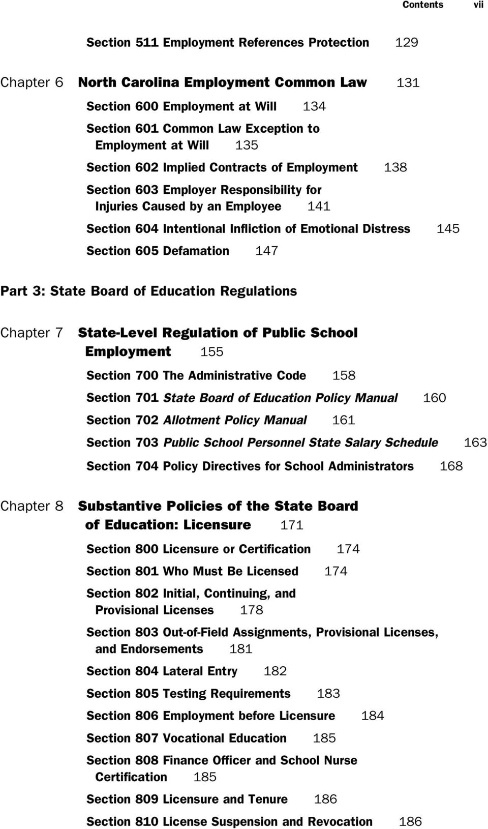 Section 605 Defamation 147 Part 3: State Board of Education Regulations Chapter 7 Chapter 8 State-Level Regulation of Public School Employment 155 Section 700 The Administrative Code 158 Section 701
