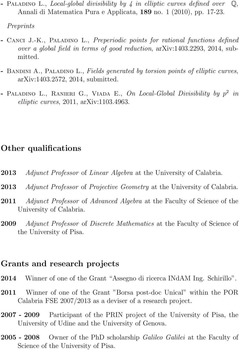 , Fields generated by torsion points of elliptic curves, arxiv:1403.2572, 2014, submitted. - Paladino L., Ranieri G., Viada E.