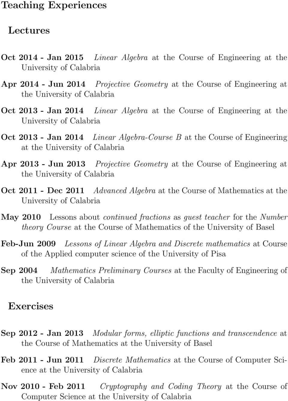 - Jun 2013 Projective Geometry at the Course of Engineering at the University of Calabria Oct 2011 - Dec 2011 Advanced Algebra at the Course of Mathematics at the University of Calabria May 2010