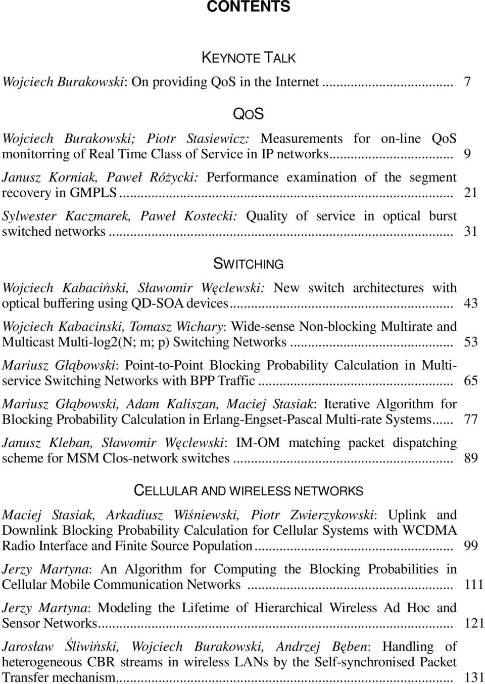 .. 9 Janusz Korniak, Paweł Różycki: Performance examination of the segment recovery in GMPLS... 21 Sylwester Kaczmarek, Paweł Kostecki: Quality of service in optical burst switched networks.