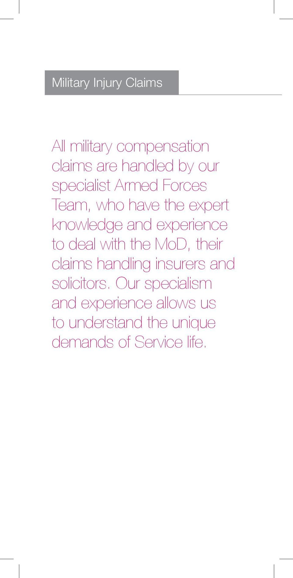 to deal with the MoD, their claims handling insurers and solicitors.