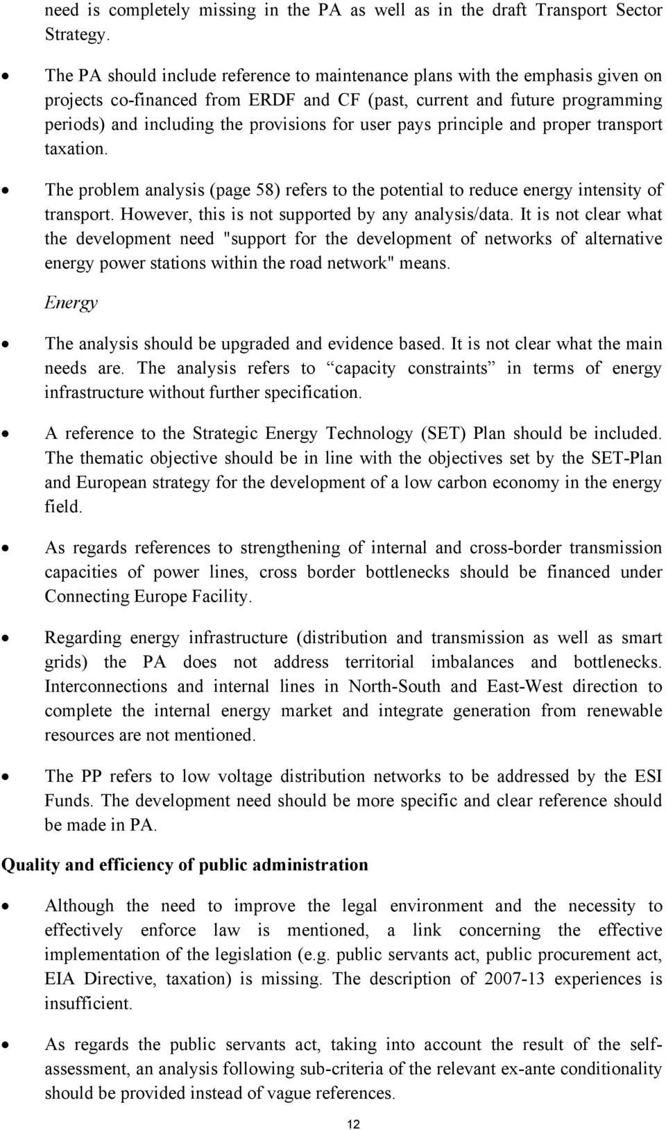 user pays principle and proper transport taxation. The problem analysis (page 58) refers to the potential to reduce energy intensity of transport. However, this is not supported by any analysis/data.