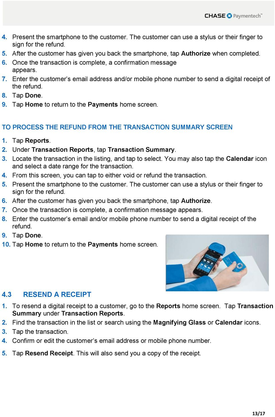 Tap Home to return to the Payments home screen. TO PROCESS THE REFUND FROM THE TRANSACTION SUMMARY SCREEN 1. Tap Reports. 2. Under Transaction Reports, tap Transaction Summary. 3.